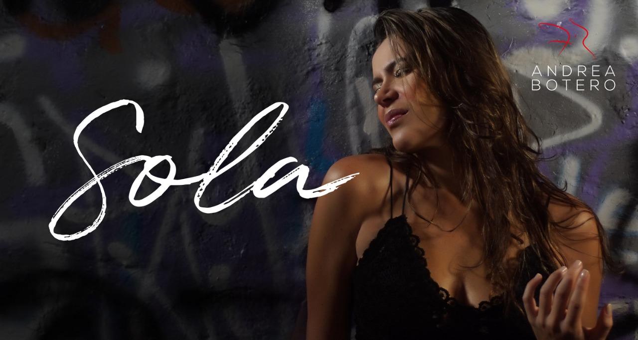 Lanzamiento Nuevo sencillo Sola de Andrea Botero!